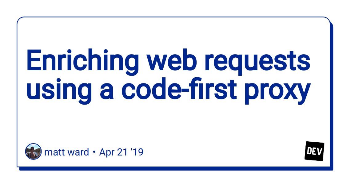 Enriching web requests using a code-first proxy - DEV
