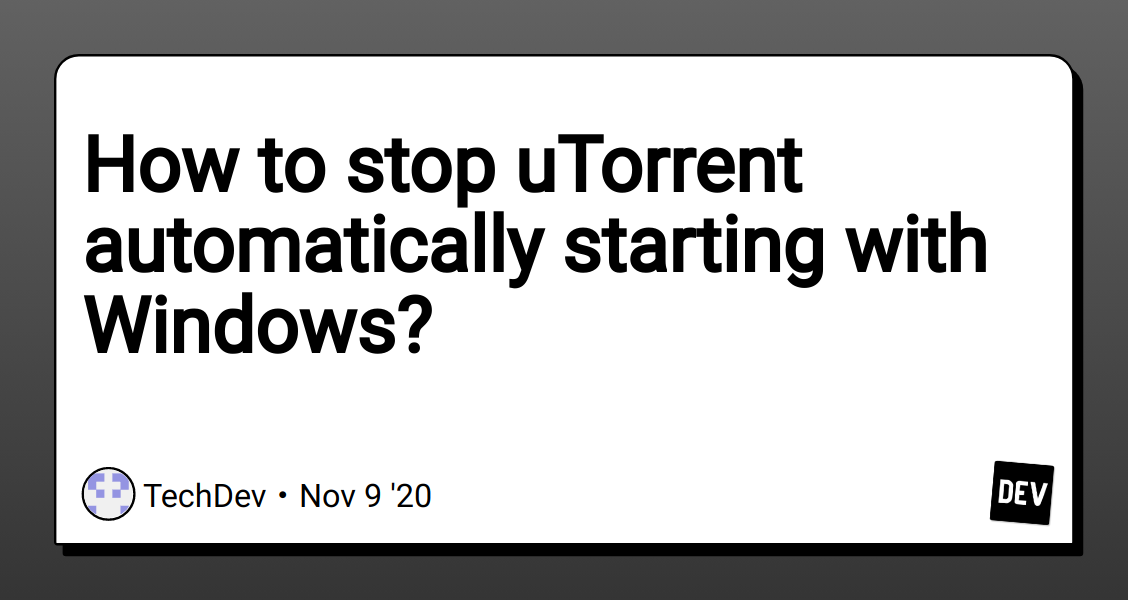 How To Stop Utorrent Automatically Starting With Windows Dev