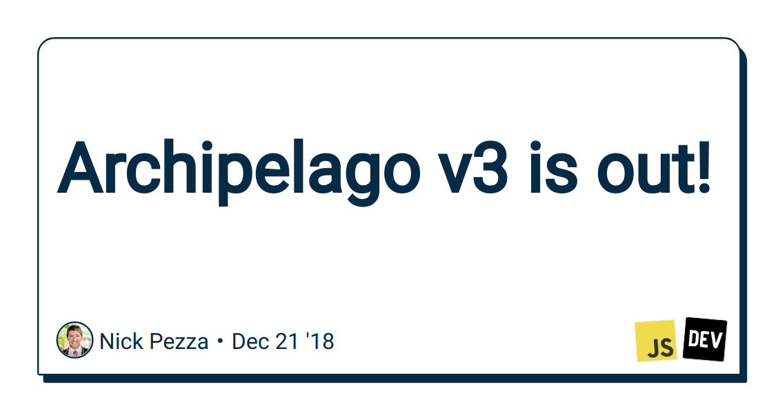 Archipelago v3 is out! - DEV Community 👩 💻👨 💻