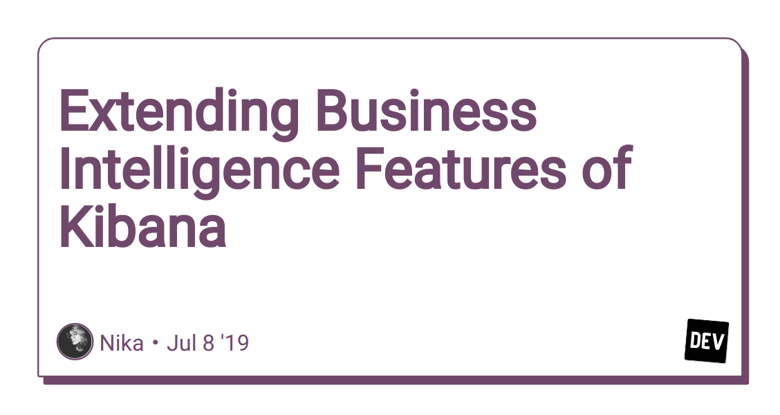 Extending Business Intelligence Features of Kibana - DEV