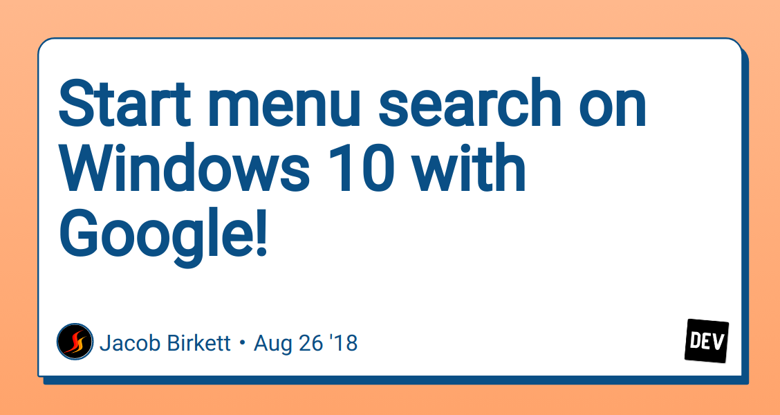 Start menu search on Windows 10 with Google! - DEV Community