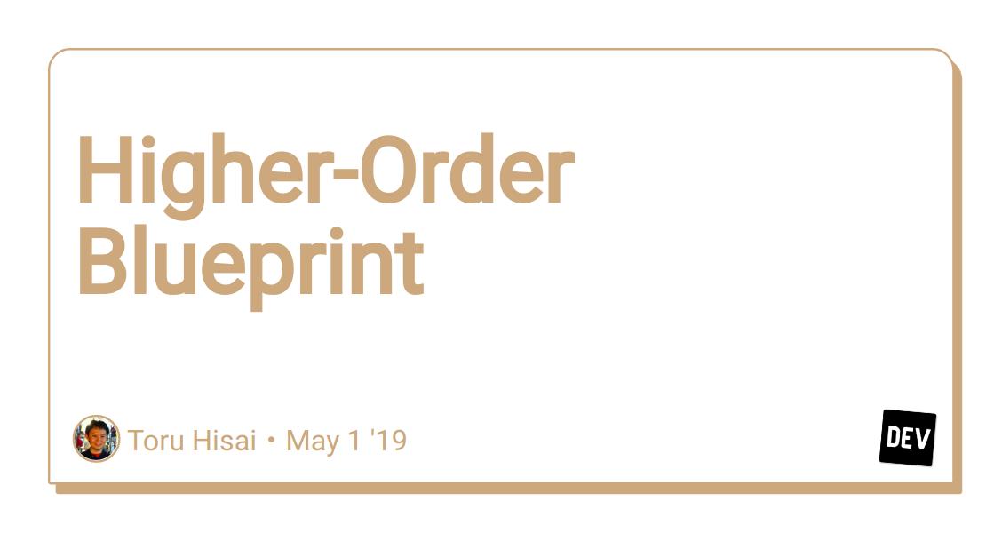 Higher-Order Blueprint - DEV Community 👩 💻👨 💻