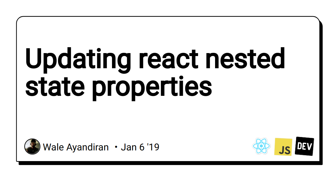 Updating react nested state properties - DEV Community