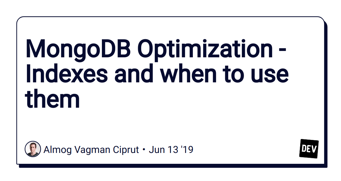 MongoDB Optimization - Indexes and when to use them - DEV