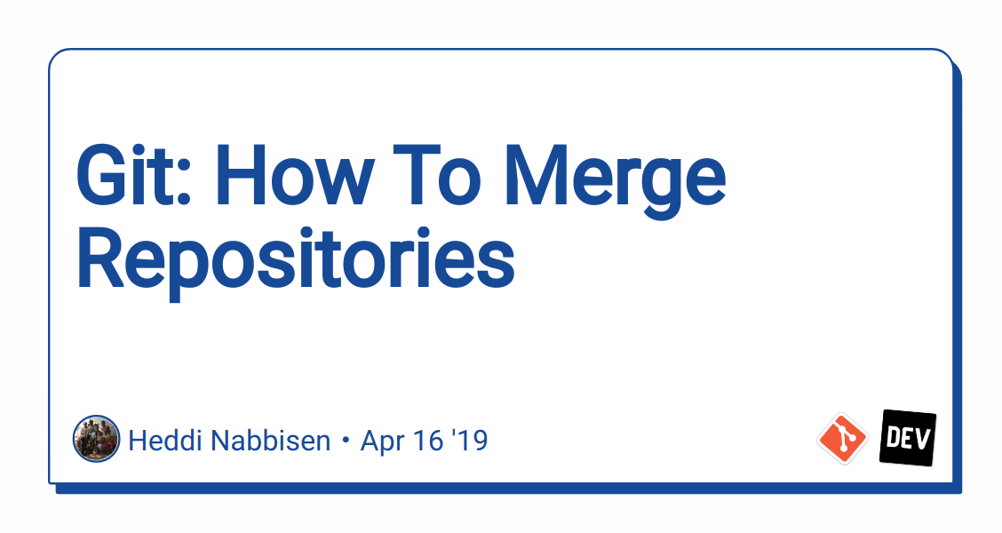 Git: How To Merge Repositories - DEV Community 👩 💻👨 💻