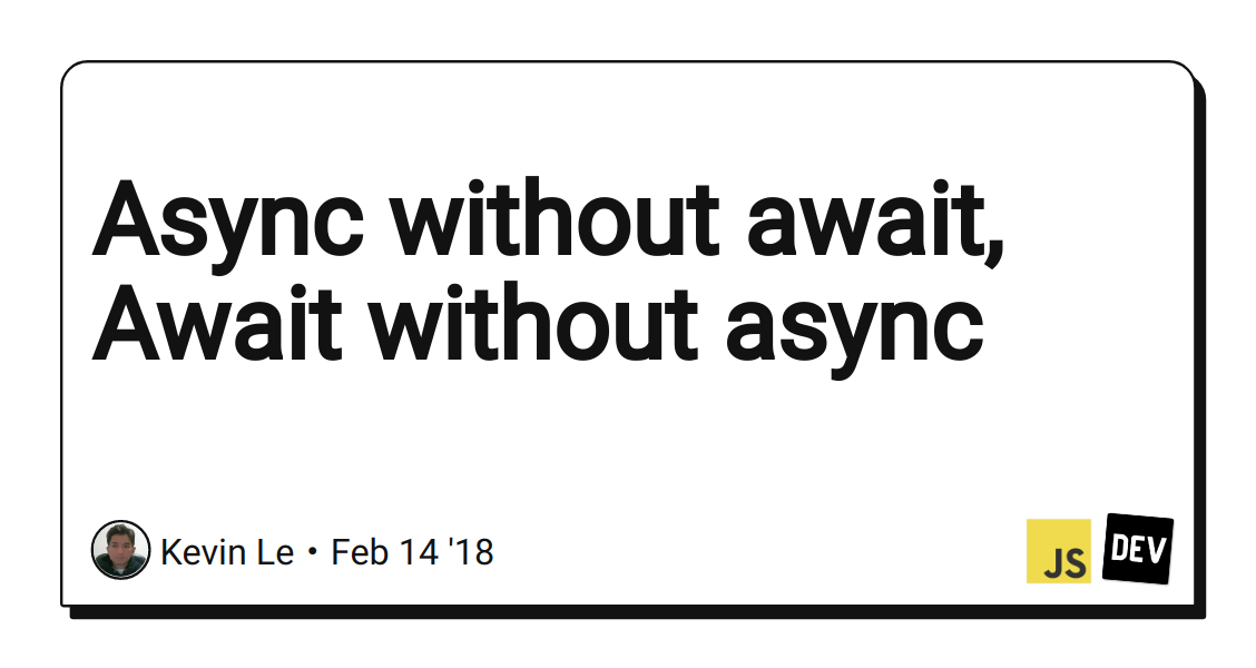 Async without await, Await without async - DEV Community