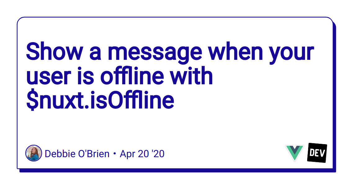 Show a message when your user is offline with $nuxt.isOffline