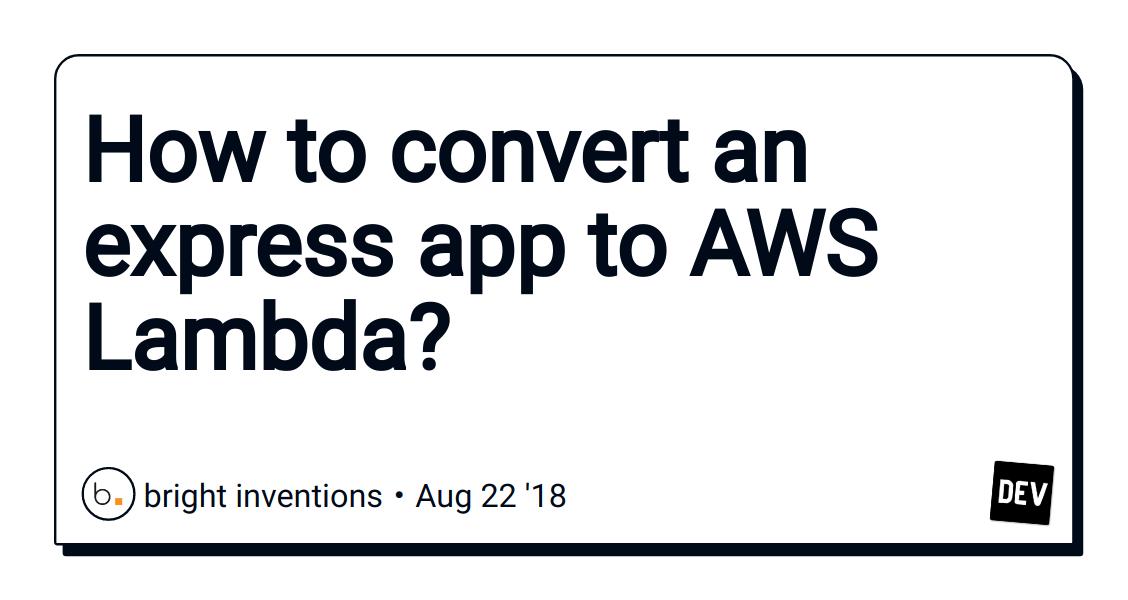 How to convert an express app to AWS Lambda? - DEV Community