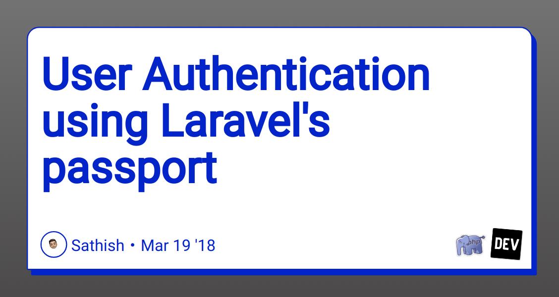User Authentication using Laravel's passport - DEV Community