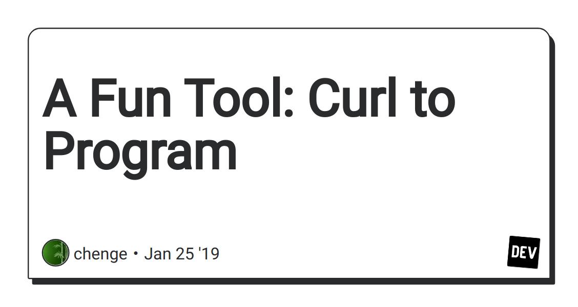 A Fun Tool: Curl to Program - DEV Community 👩 💻👨 💻