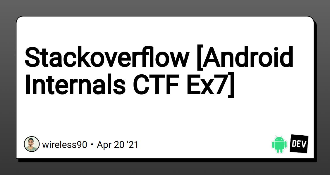 Stackoverflow [Android Internals CTF Ex7] - DEV Community