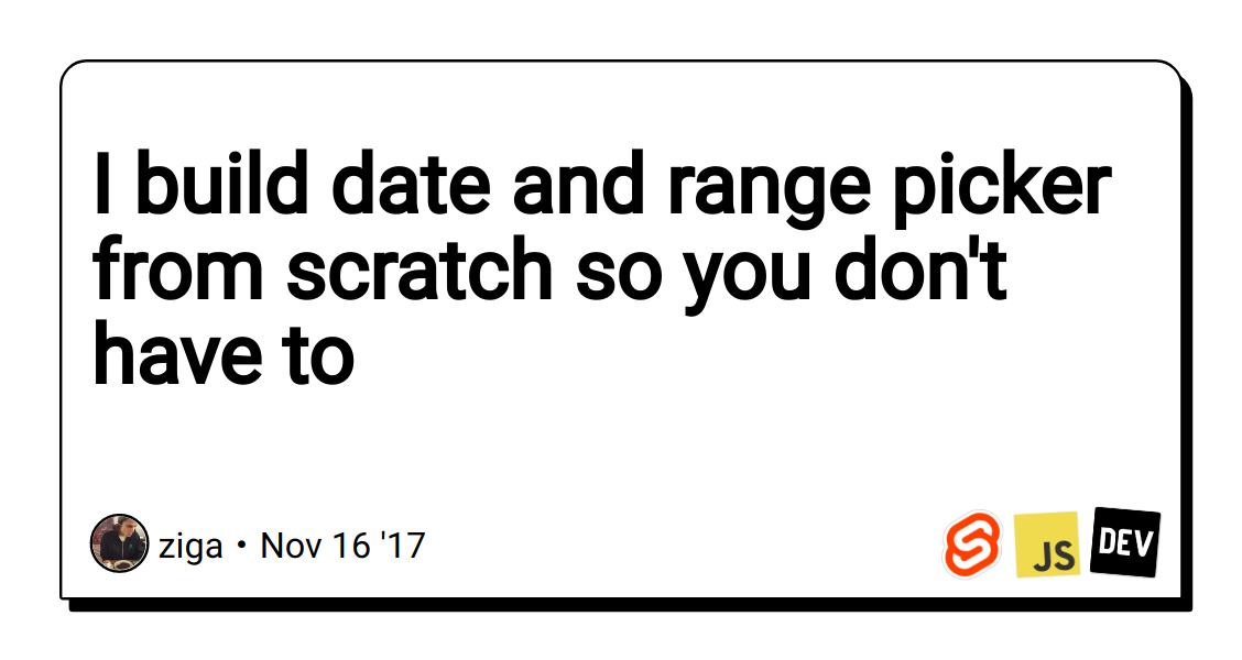 I build date and range picker from scratch so you don't have