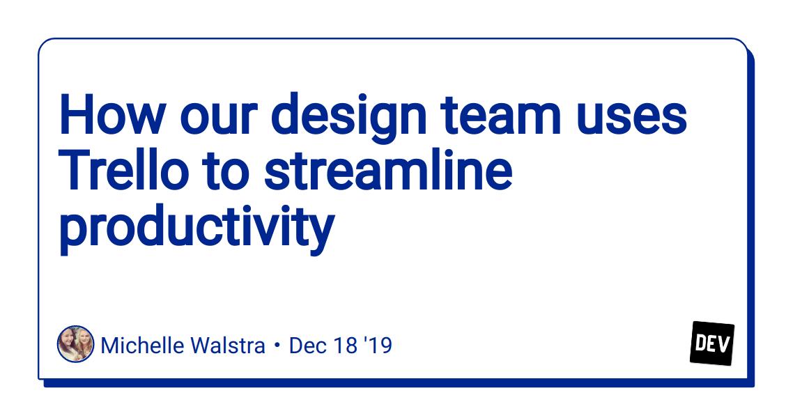How our design team uses Trello to streamline productivity - DEV Community