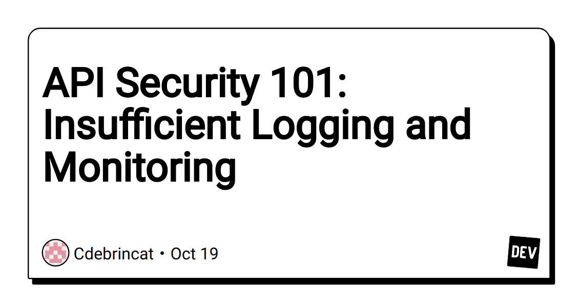 API Security 101: Insufficient Logging and Monitoring