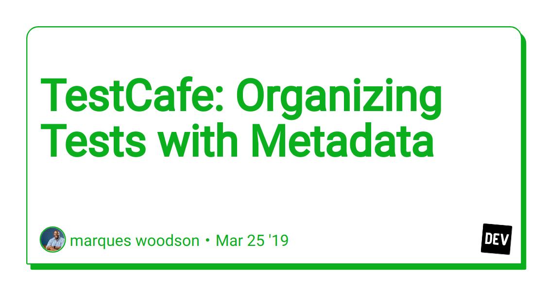 TestCafe: Organizing Tests with Metadata - DEV Community