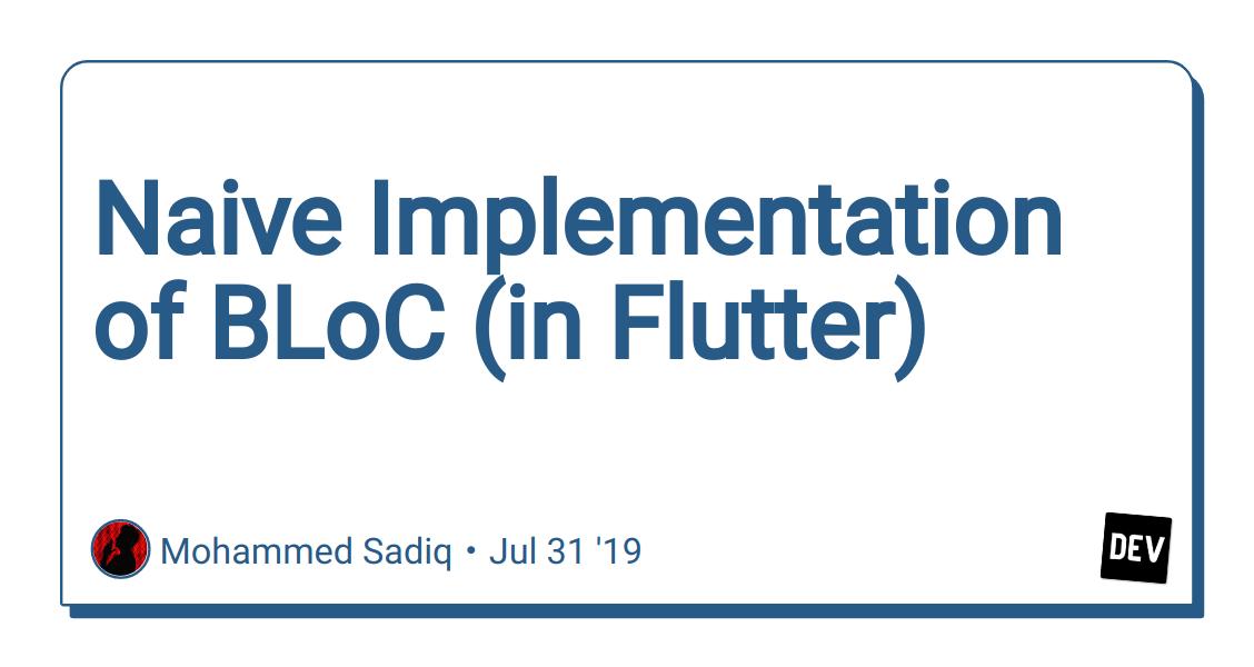Naive Implementation of BLoC (in Flutter) - DEV Community