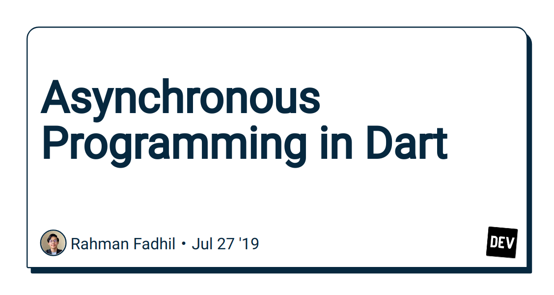 Asynchronous Programming in Dart - DEV Community 👩 💻👨 💻