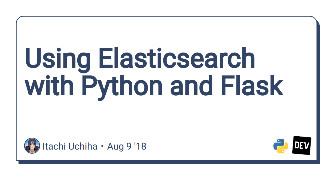 Using Elasticsearch with Python and Flask - DEV Community 👩 💻👨 💻