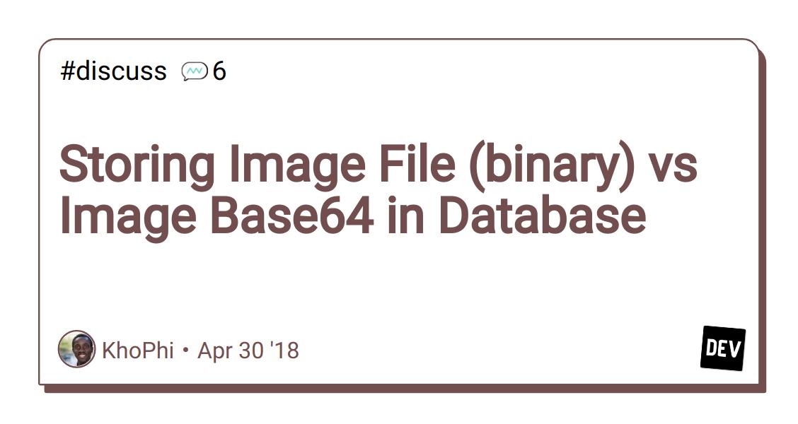 Storing Image File (binary) vs Image Base64 in Database