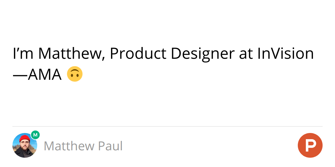 I'm Matthew, Product Designer at InVision—AMA 🙃
