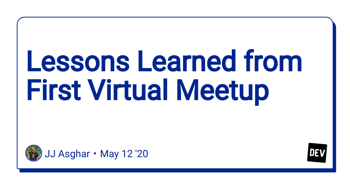 Lessons Learned from First Virtual Meetup - DEV Community