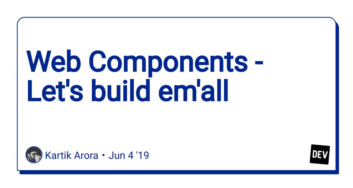 Web Components - Let's build em'all - DEV Community