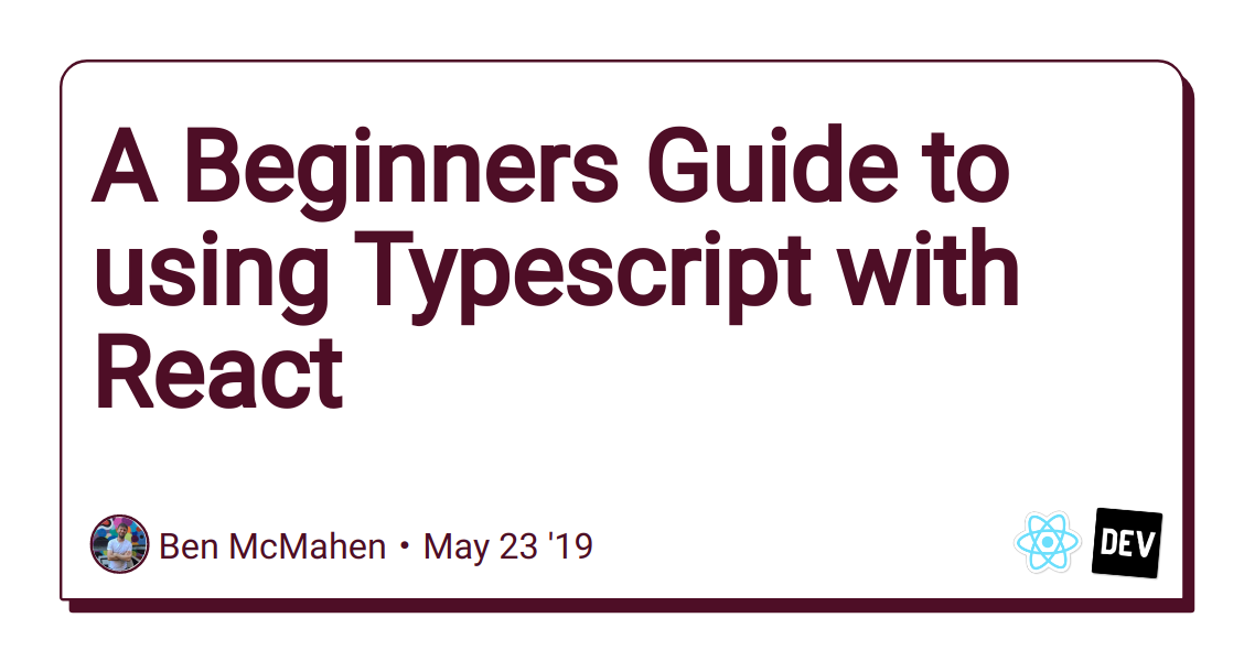 A Beginners Guide to using Typescript with React - DEV Community