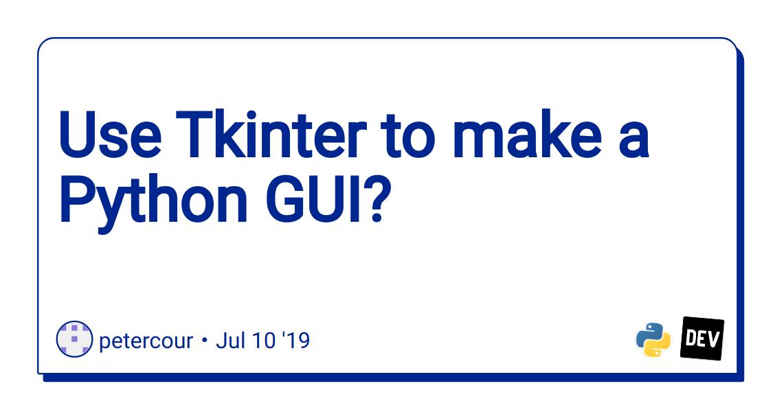 Use Tkinter to make a Python GUI? - DEV Community 👩💻👨💻