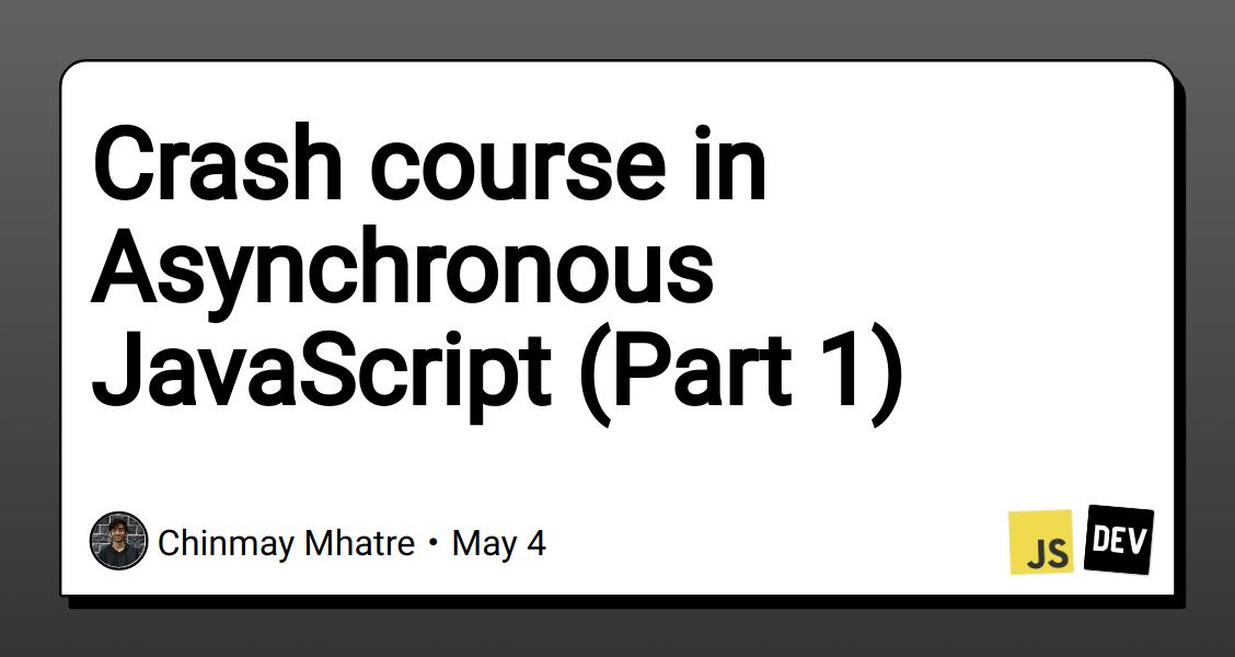 Crash course in Asynchronous JavaScript (Part 1)