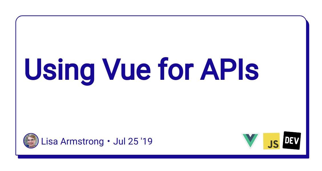Using Vue for APIs - DEV Community 👩 💻👨 💻