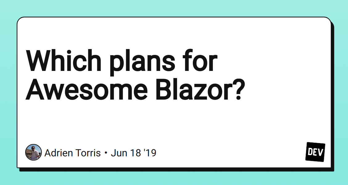Which plans for Awesome Blazor? - DEV Community 👩 💻👨 💻