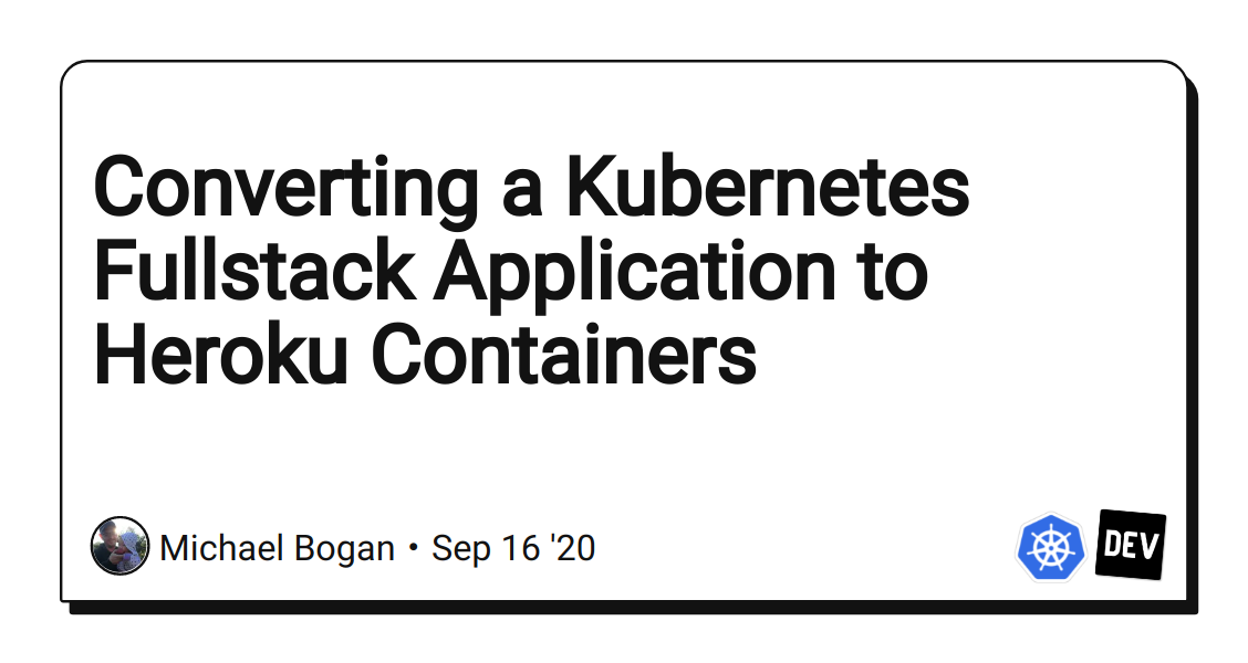 Converting a Kubernetes Fullstack Application to Heroku Containers