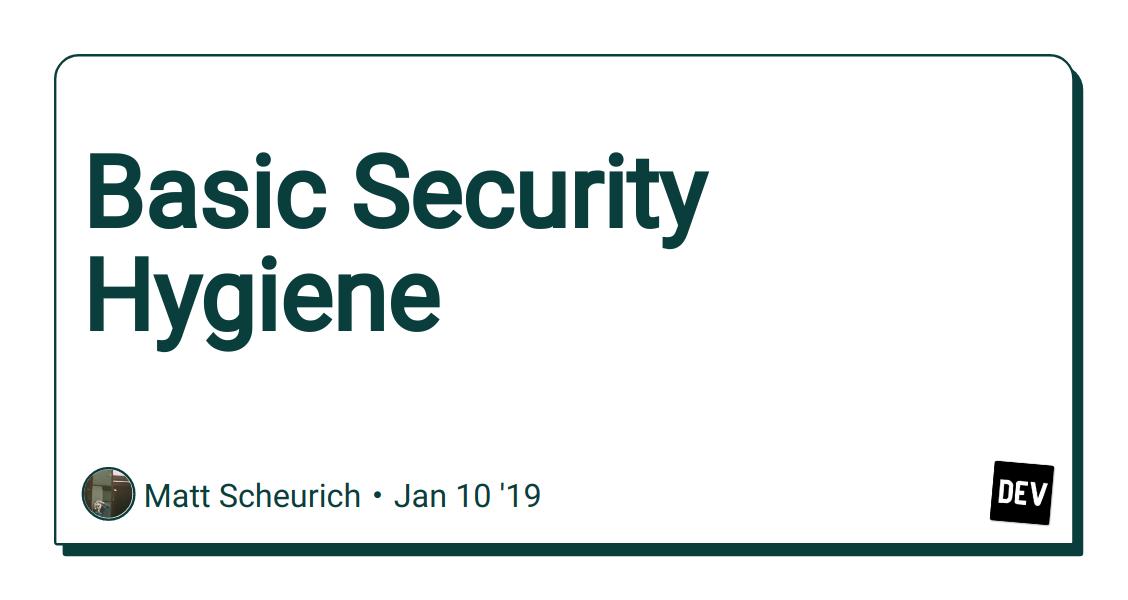 Basic Security Hygiene - DEV Community 👩 💻👨 💻