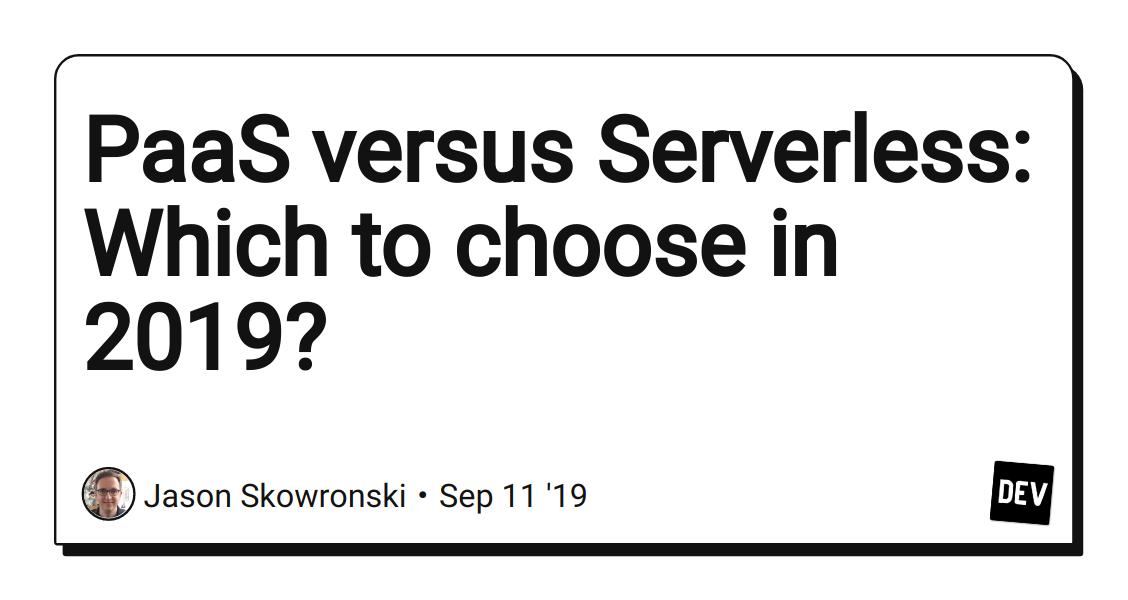 PaaS versus Serverless: Which to choose in 2019? - DEV