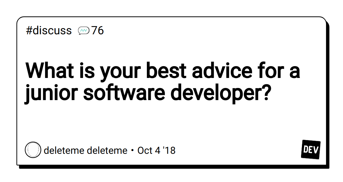 What is your best advice for a junior software developer