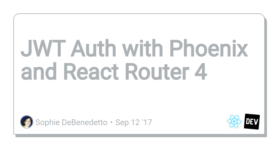 JWT Auth with Phoenix and React Router 4 - DEV Community