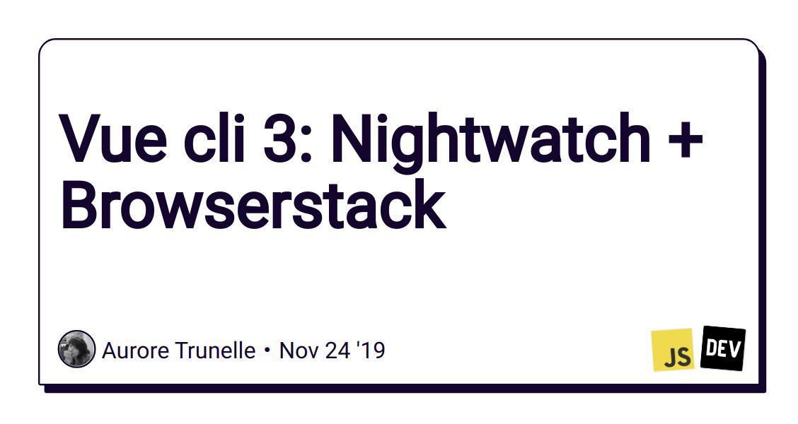 Vue cli 3: Nightwatch + Browserstack - DEV Community 👩💻👨💻