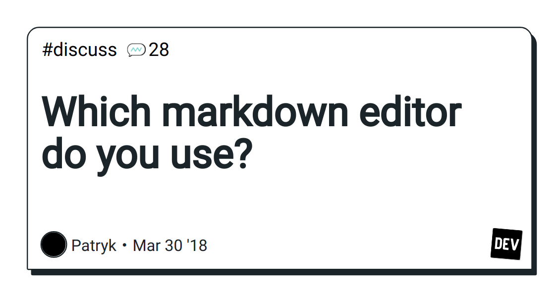 Which markdown editor do you use? - DEV Community 👩 💻👨 💻
