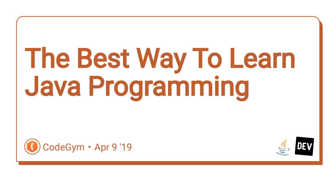 The Best Way To Learn Java Programming - DEV Community