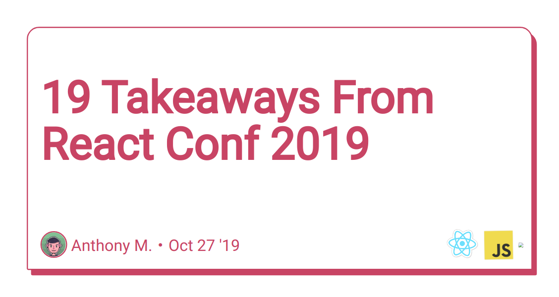 19 Takeaways From React Conf 2019