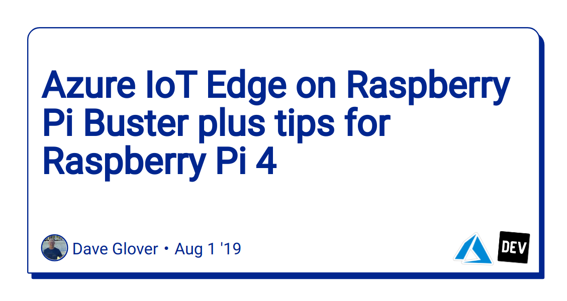 Azure IoT Edge on Raspberry Pi Buster plus tips for Raspberry Pi 4