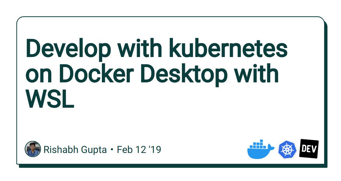 Develop with kubernetes on Docker Desktop with WSL - DEV