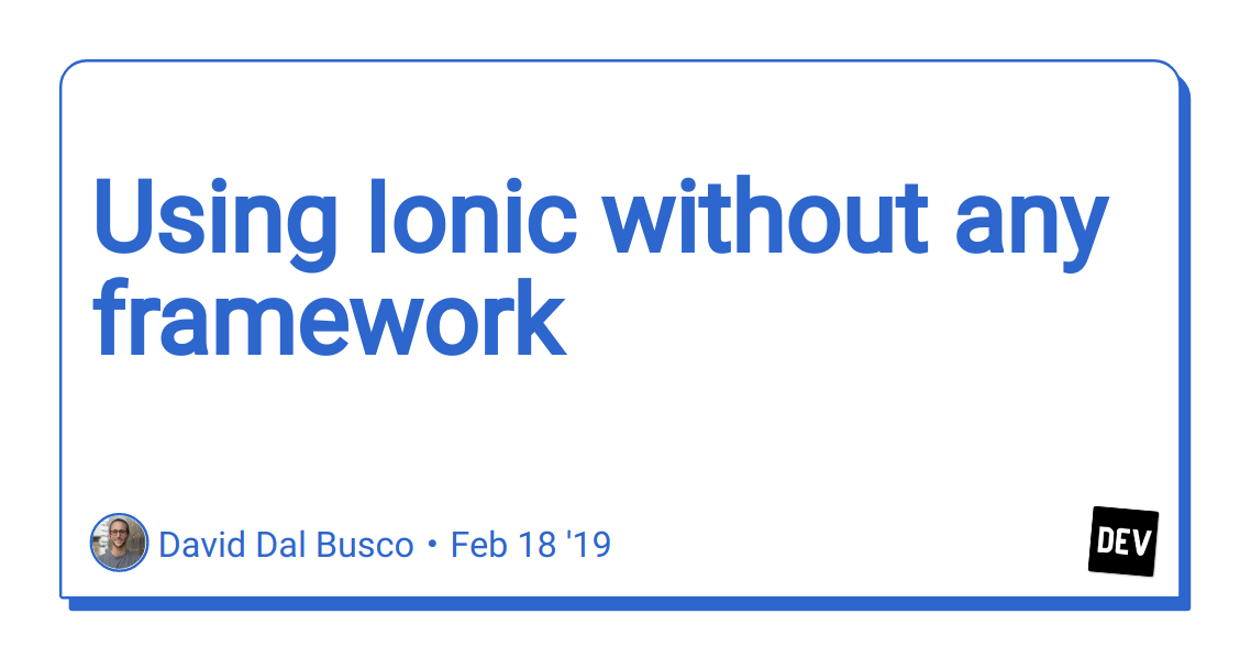 Using Ionic without any framework - DEV Community 👩 💻👨 💻