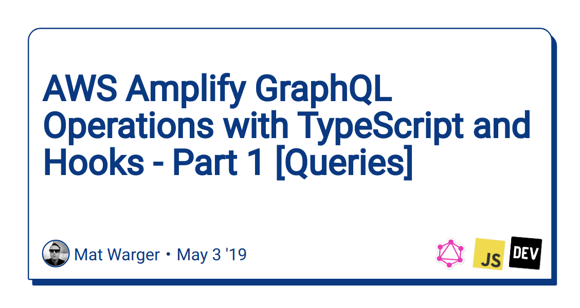 AWS Amplify GraphQL Operations with TypeScript and Hooks - Part 1