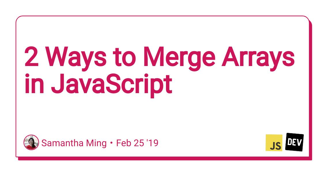 2 Ways to Merge Arrays in JavaScript - DEV Community