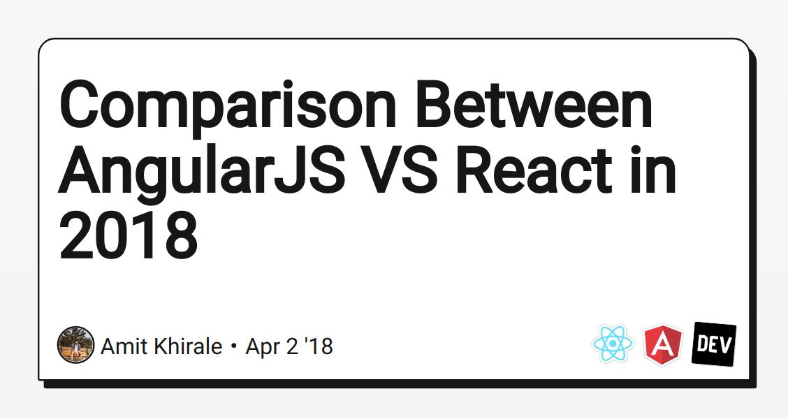 Comparison Between AngularJS VS React in 2018 - DEV Community
