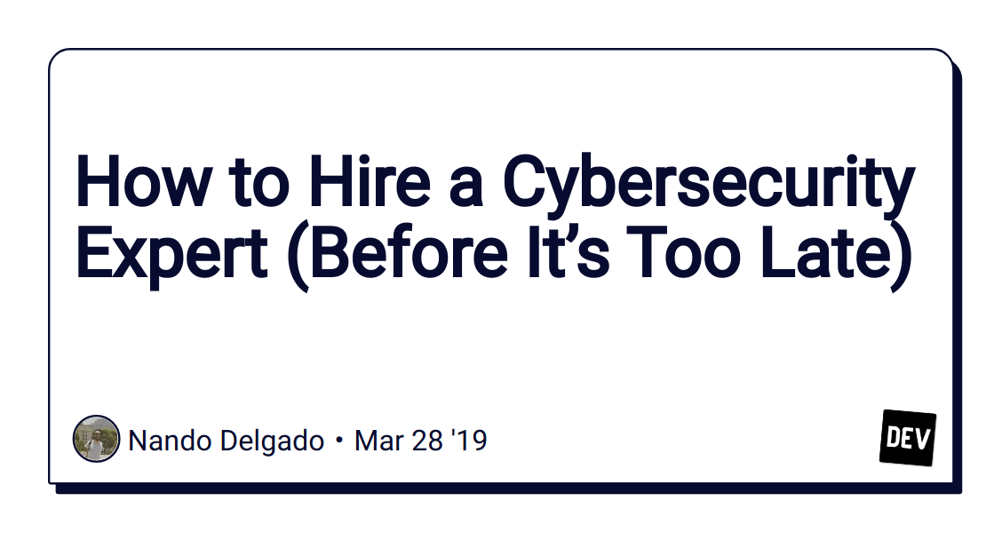 How to Hire a Cybersecurity Expert (Before It's Too Late