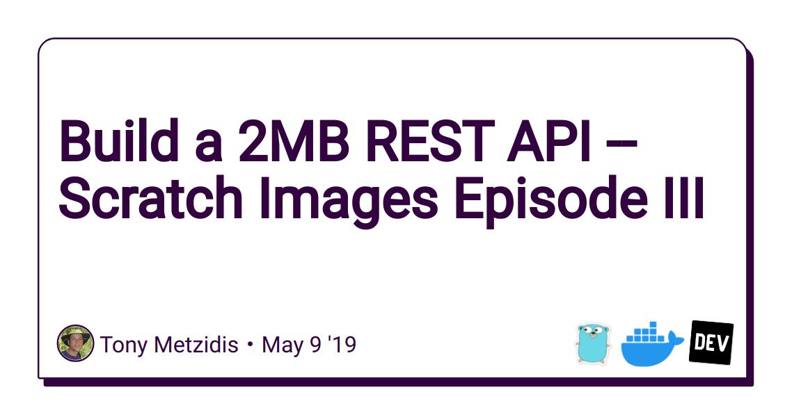Build a 2MB REST API -- Scratch Images Episode III - DEV