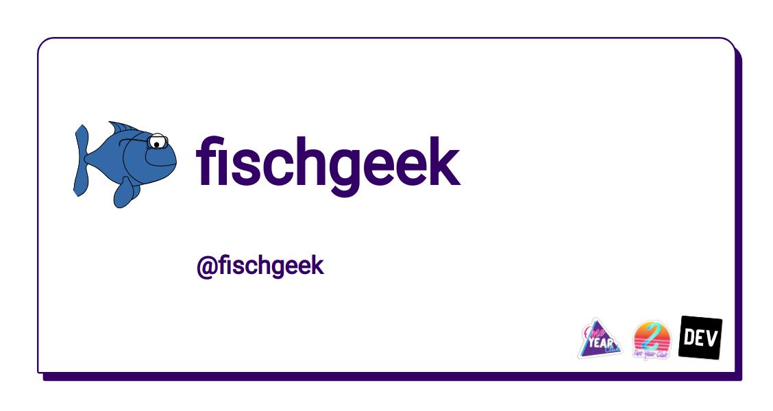 fischgeek - DEV Community 👩 💻👨 💻