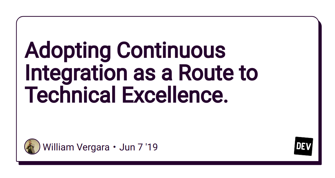 Adopting Continuous Integration as a Route to Technical Excellence. - DEV Community